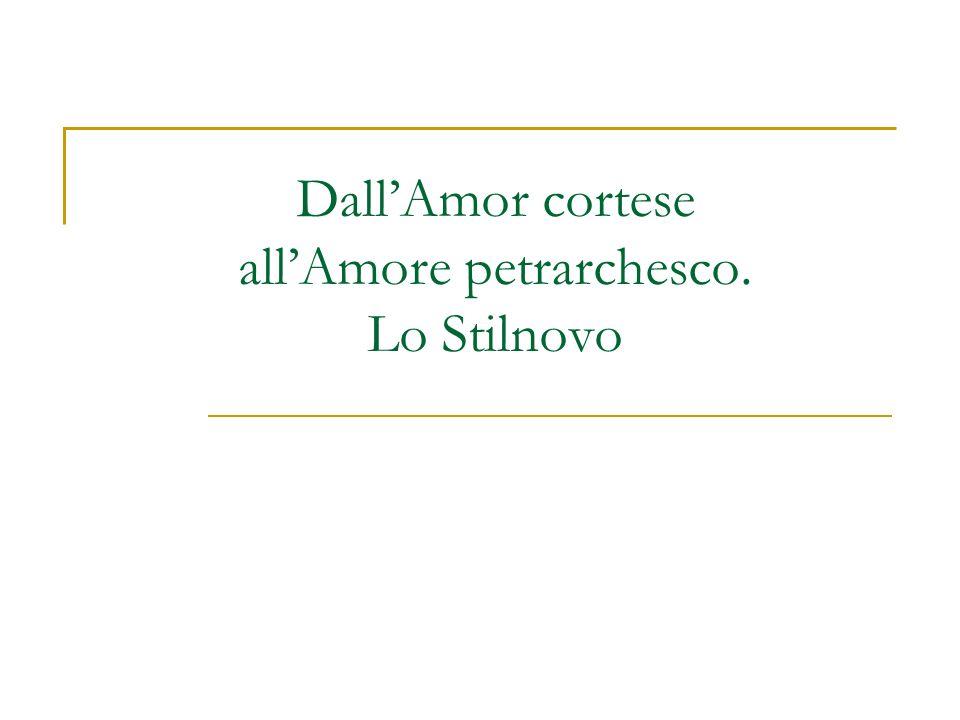 Dall'Amor cortese all'Amore petrarchesco. Lo Stilnovo