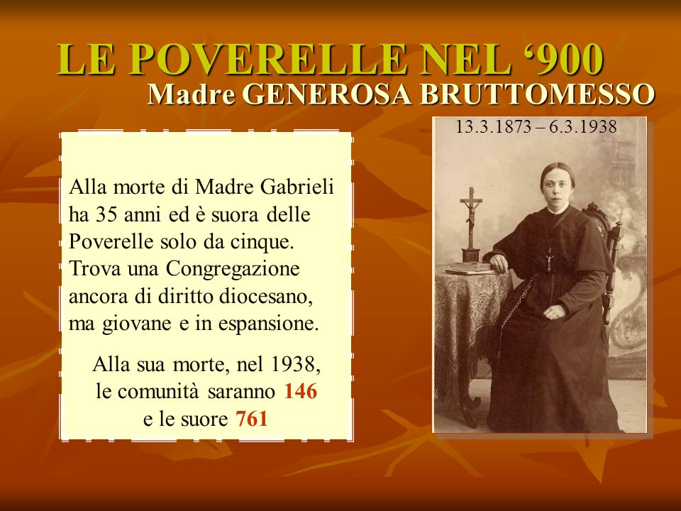 LE POVERELLE NEL '900 Madre GENEROSA BRUTTOMESSO 13.3.1873 – 6.3.1938