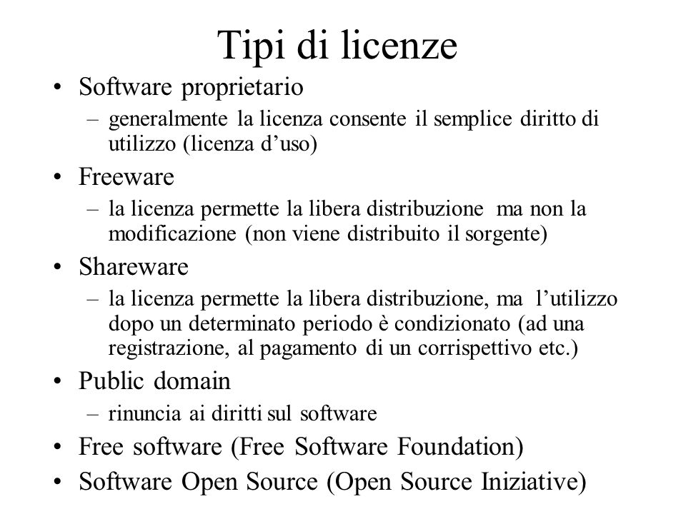 Tipi di licenze Software proprietario Freeware Shareware Public domain