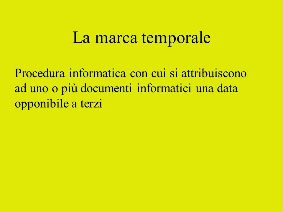La marca temporale Procedura informatica con cui si attribuiscono
