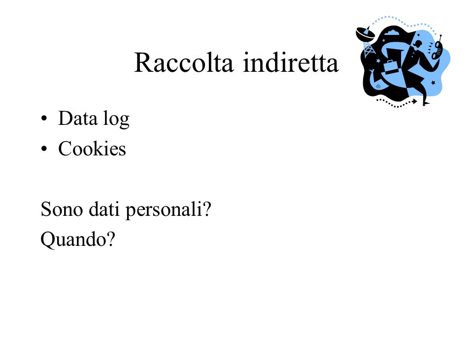Raccolta indiretta Data log Cookies Sono dati personali Quando
