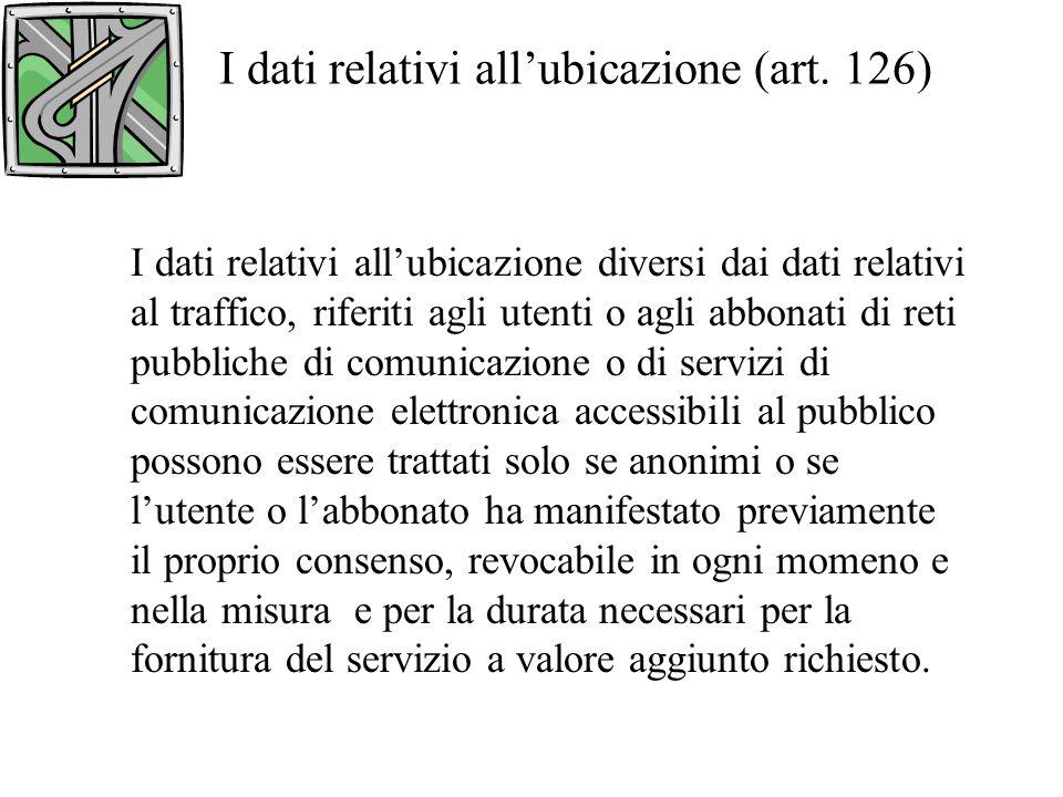 I dati relativi all'ubicazione (art. 126)