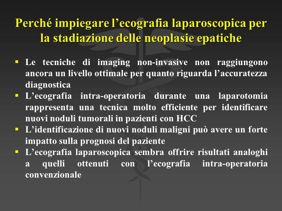 Perché impiegare l'ecografia laparoscopica per la stadiazione delle neoplasie epatiche