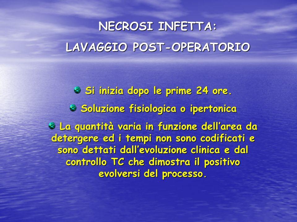 NECROSI INFETTA: LAVAGGIO POST-OPERATORIO