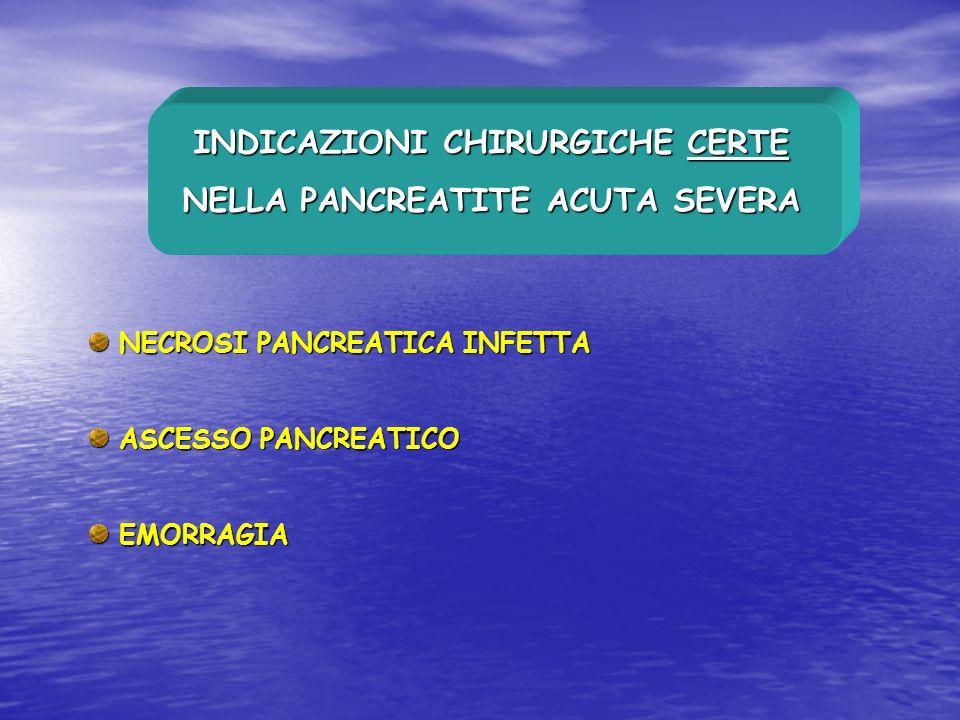 INDICAZIONI CHIRURGICHE CERTE NELLA PANCREATITE ACUTA SEVERA