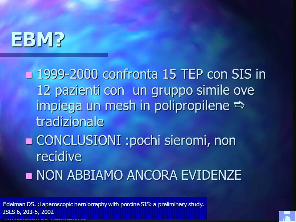 EBM 1999-2000 confronta 15 TEP con SIS in 12 pazienti con un gruppo simile ove impiega un mesh in polipropilene e tradizionale.