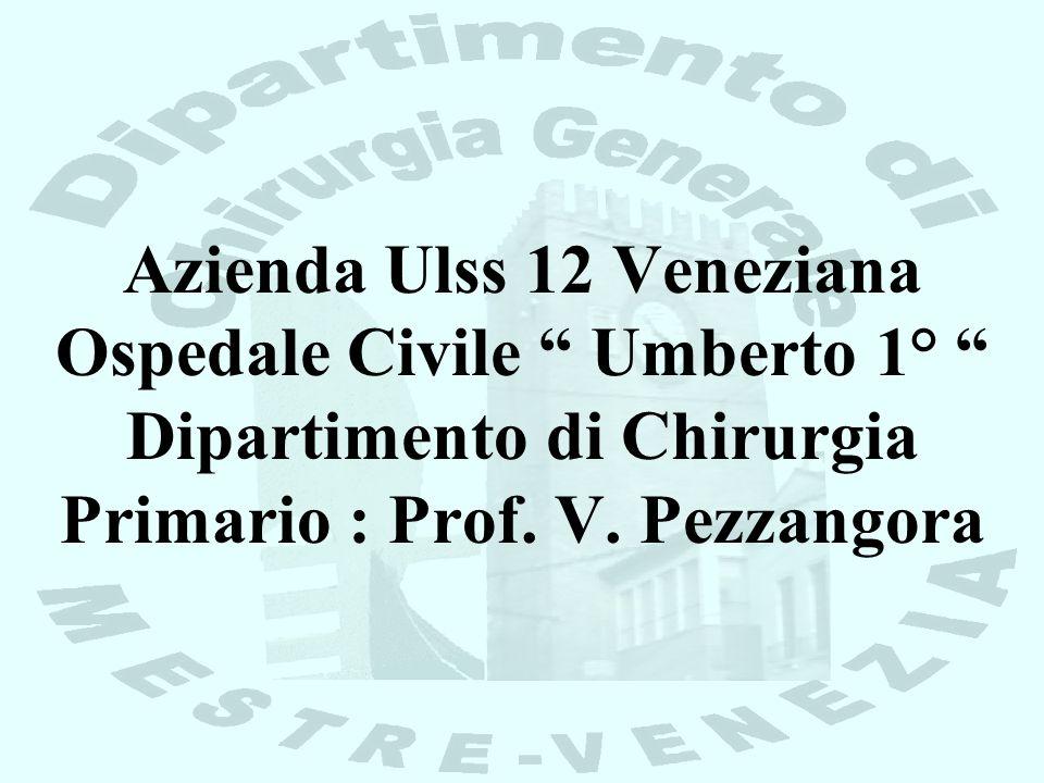 Azienda Ulss 12 Veneziana Ospedale Civile Umberto 1° Dipartimento di Chirurgia Primario : Prof.