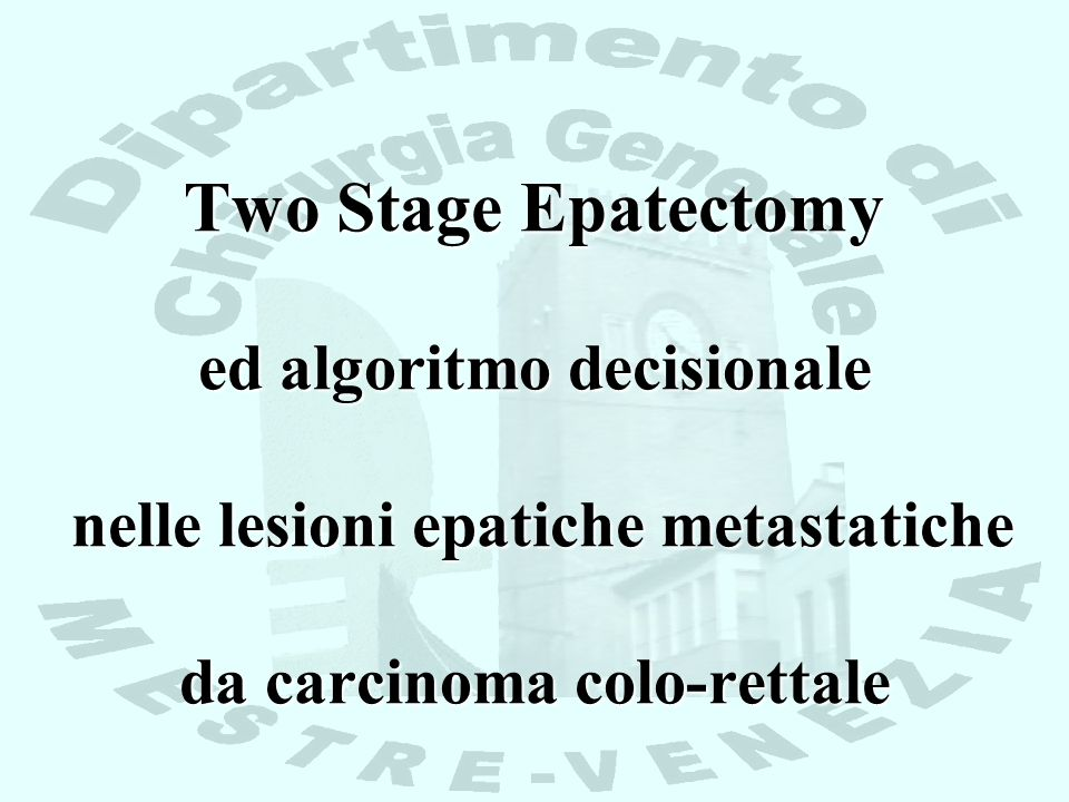 Two Stage Epatectomy ed algoritmo decisionale nelle lesioni epatiche metastatiche da carcinoma colo-rettale