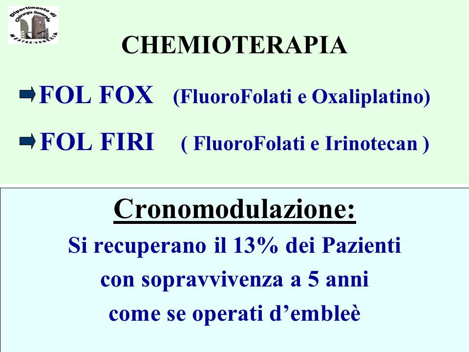 CHEMIOTERAPIA FOL FOX (FluoroFolati e Oxaliplatino) FOL FIRI ( FluoroFolati e Irinotecan )