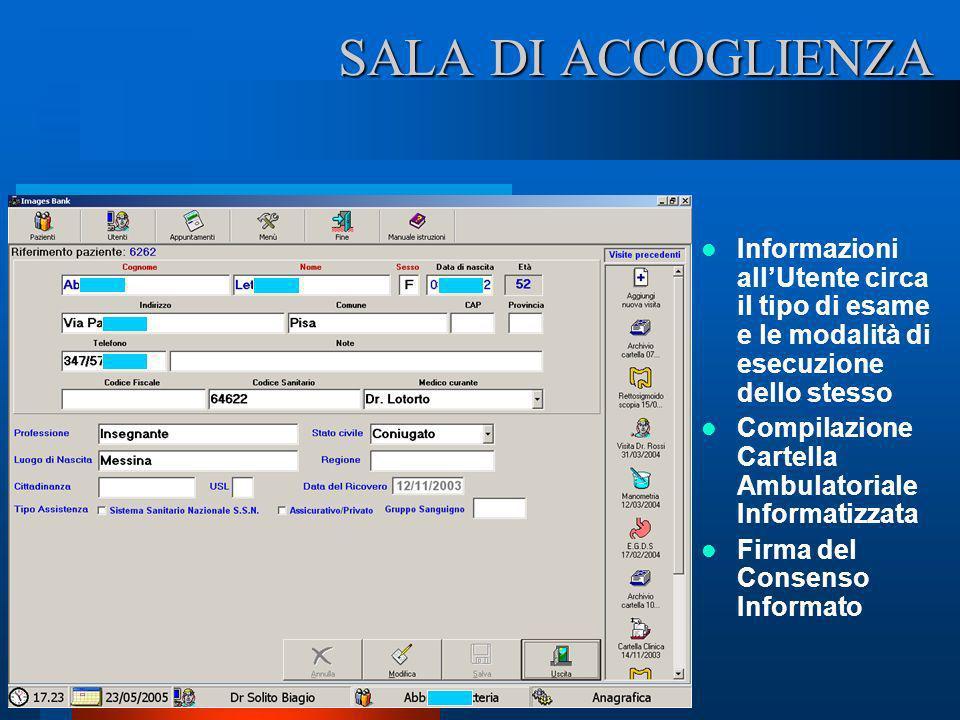 SALA DI ACCOGLIENZA Informazioni all'Utente circa il tipo di esame e le modalità di esecuzione dello stesso.