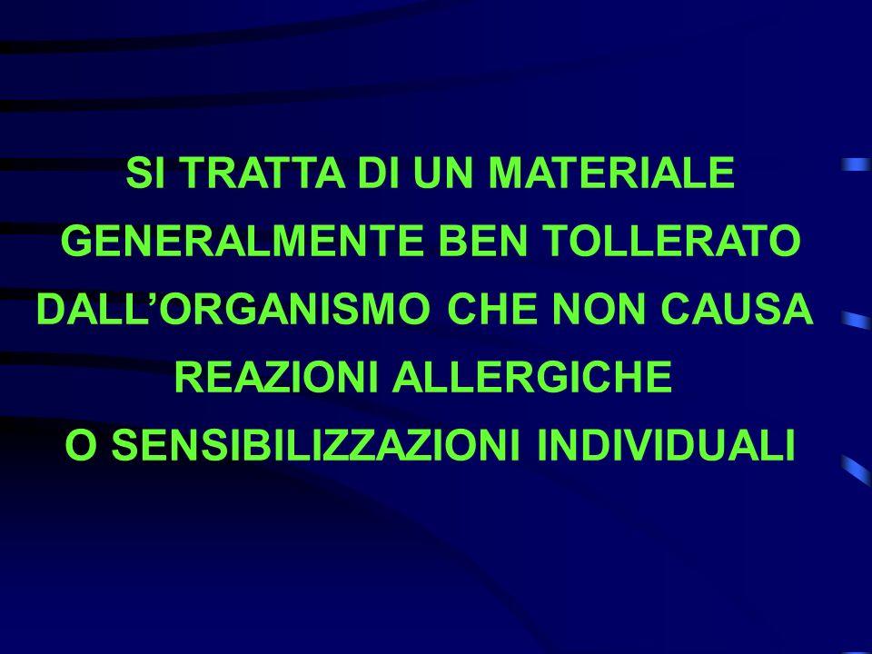 SI TRATTA DI UN MATERIALE GENERALMENTE BEN TOLLERATO