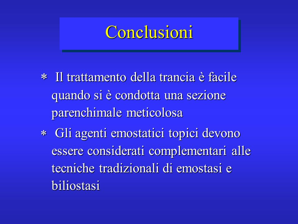 Conclusioni Il trattamento della trancia è facile quando si è condotta una sezione parenchimale meticolosa.