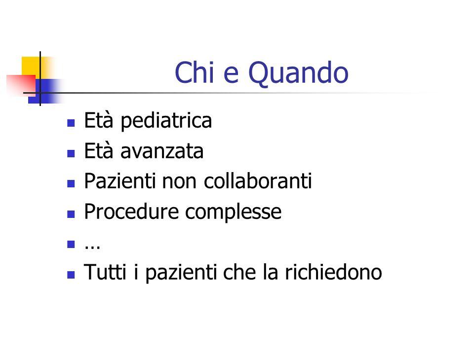 Chi e Quando Età pediatrica Età avanzata Pazienti non collaboranti