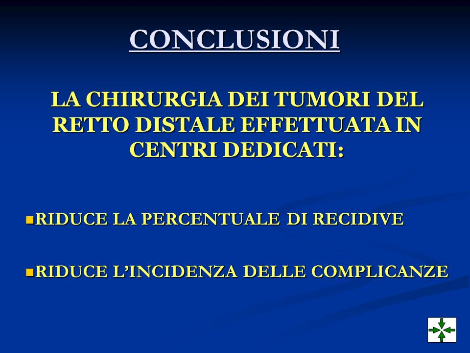 CONCLUSIONILA CHIRURGIA DEI TUMORI DEL RETTO DISTALE EFFETTUATA IN CENTRI DEDICATI: RIDUCE LA PERCENTUALE DI RECIDIVE.