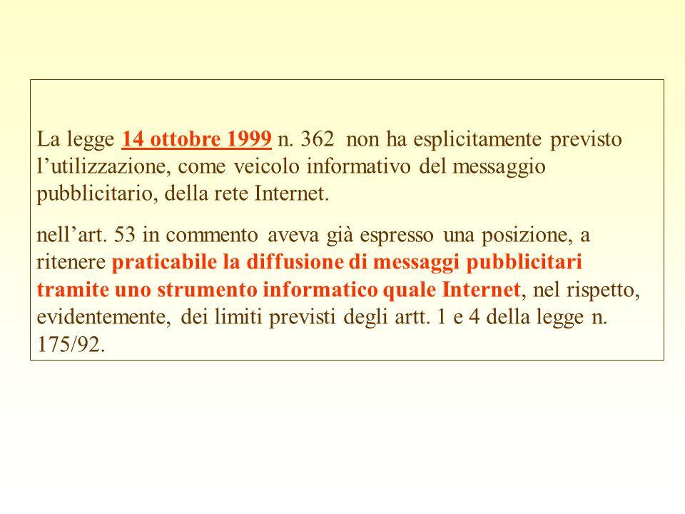 La legge 14 ottobre 1999 n. 362 non ha esplicitamente previsto l'utilizzazione, come veicolo informativo del messaggio pubblicitario, della rete Internet.