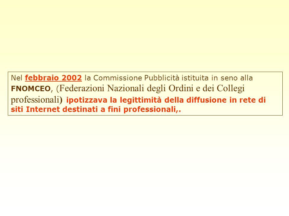 Nel febbraio 2002 la Commissione Pubblicità istituita in seno alla FNOMCEO, (Federazioni Nazionali degli Ordini e dei Collegi professionali) ipotizzava la legittimità della diffusione in rete di siti Internet destinati a fini professionali,.