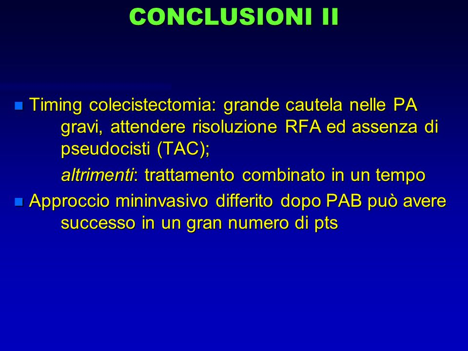 CONCLUSIONI II Timing colecistectomia: grande cautela nelle PA gravi, attendere risoluzione RFA ed assenza di pseudocisti (TAC);