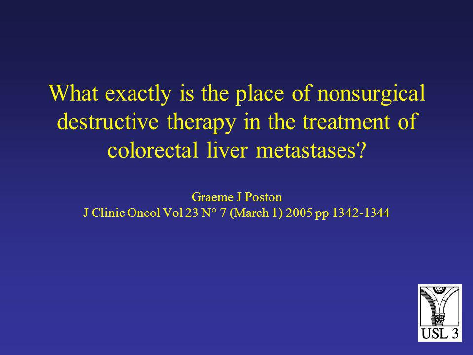 What exactly is the place of nonsurgical destructive therapy in the treatment of colorectal liver metastases.