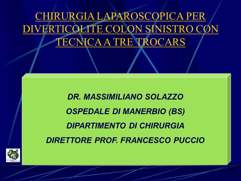 CHIRURGIA LAPAROSCOPICA PER DIVERTICOLITE COLON SINISTRO CON TECNICA A TRE TROCARS