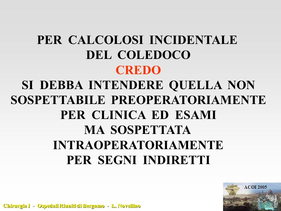 PER CALCOLOSI INCIDENTALE DEL COLEDOCO CREDO