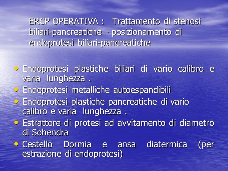 ERCP OPERATIVA : Trattamento di stenosi biliari-pancreatiche - posizionamento di endoprotesi biliari-pancreatiche
