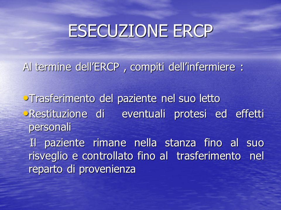 ESECUZIONE ERCP Al termine dell'ERCP , compiti dell'infermiere :