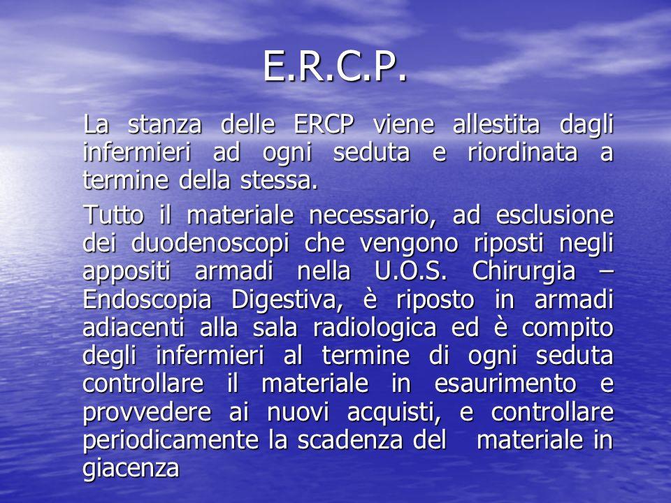 E.R.C.P. La stanza delle ERCP viene allestita dagli infermieri ad ogni seduta e riordinata a termine della stessa.