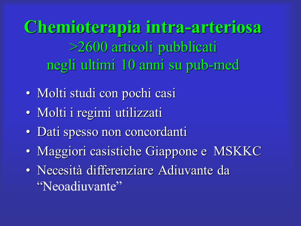 Chemioterapia intra-arteriosa >2600 articoli pubblicati negli ultimi 10 anni su pub-med