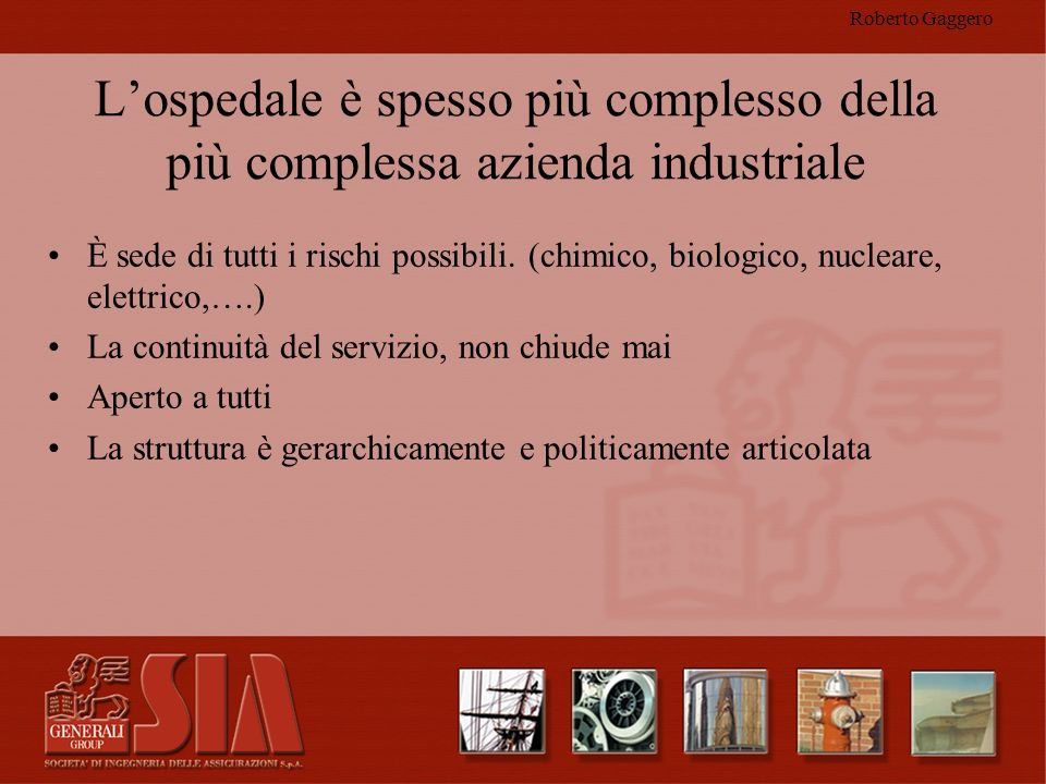 Roberto Gaggero L'ospedale è spesso più complesso della più complessa azienda industriale.