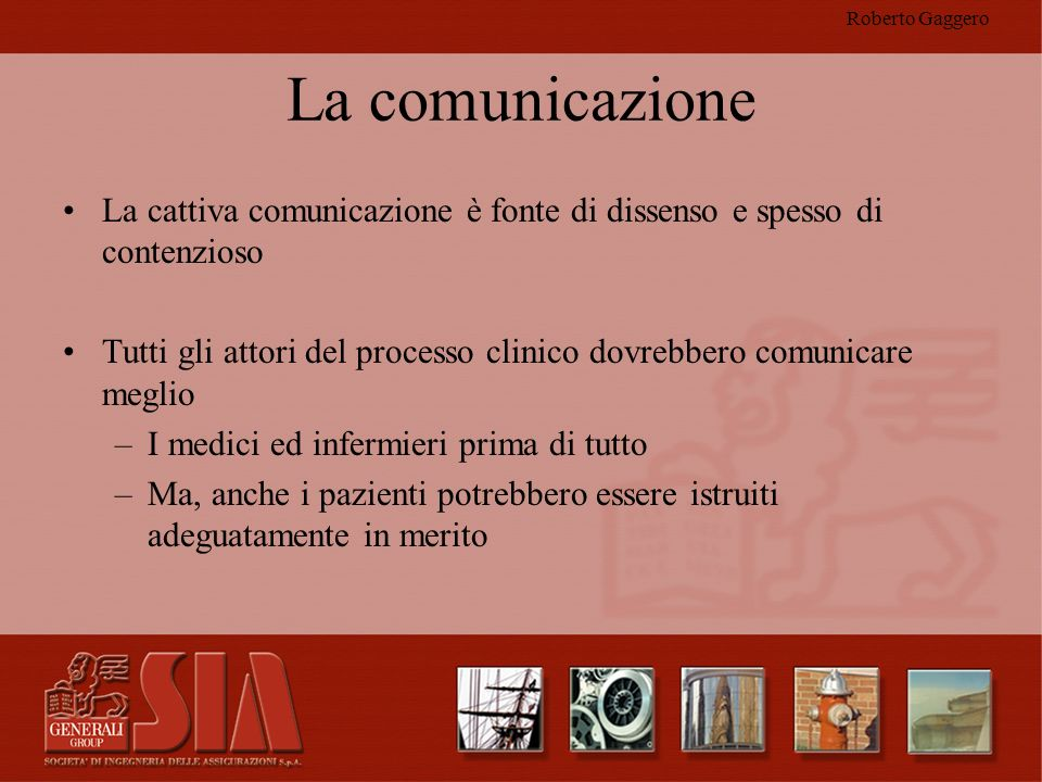 Roberto Gaggero La comunicazione. La cattiva comunicazione è fonte di dissenso e spesso di contenzioso.