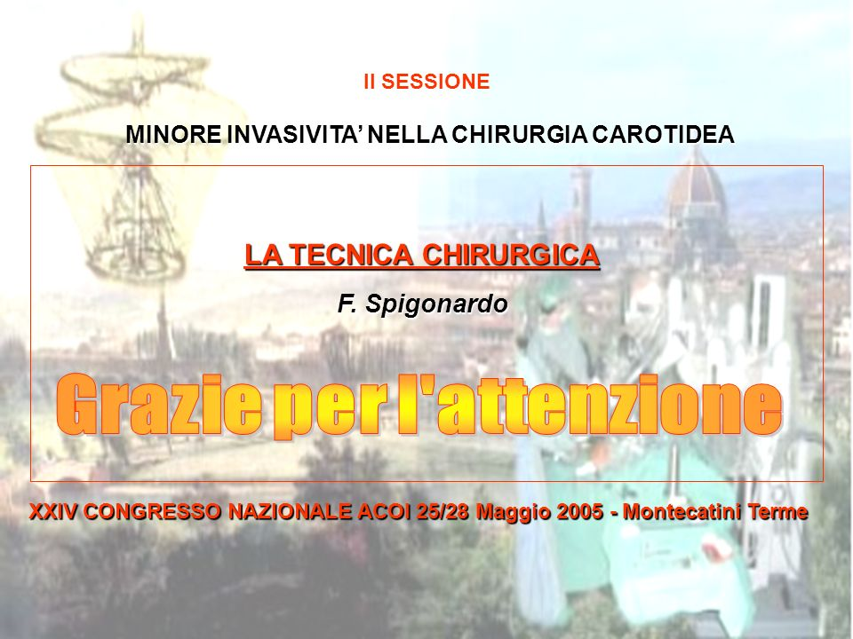 MINORE INVASIVITA' NELLA CHIRURGIA CAROTIDEA Grazie per l attenzione