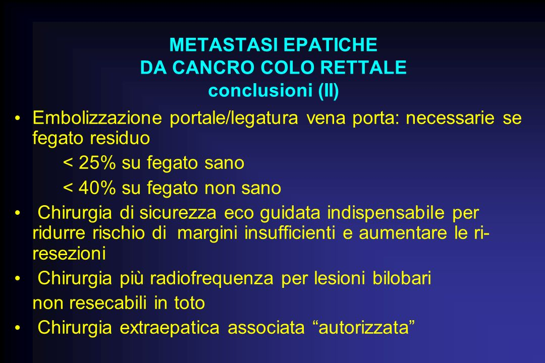 METASTASI EPATICHE DA CANCRO COLO RETTALE conclusioni (II)