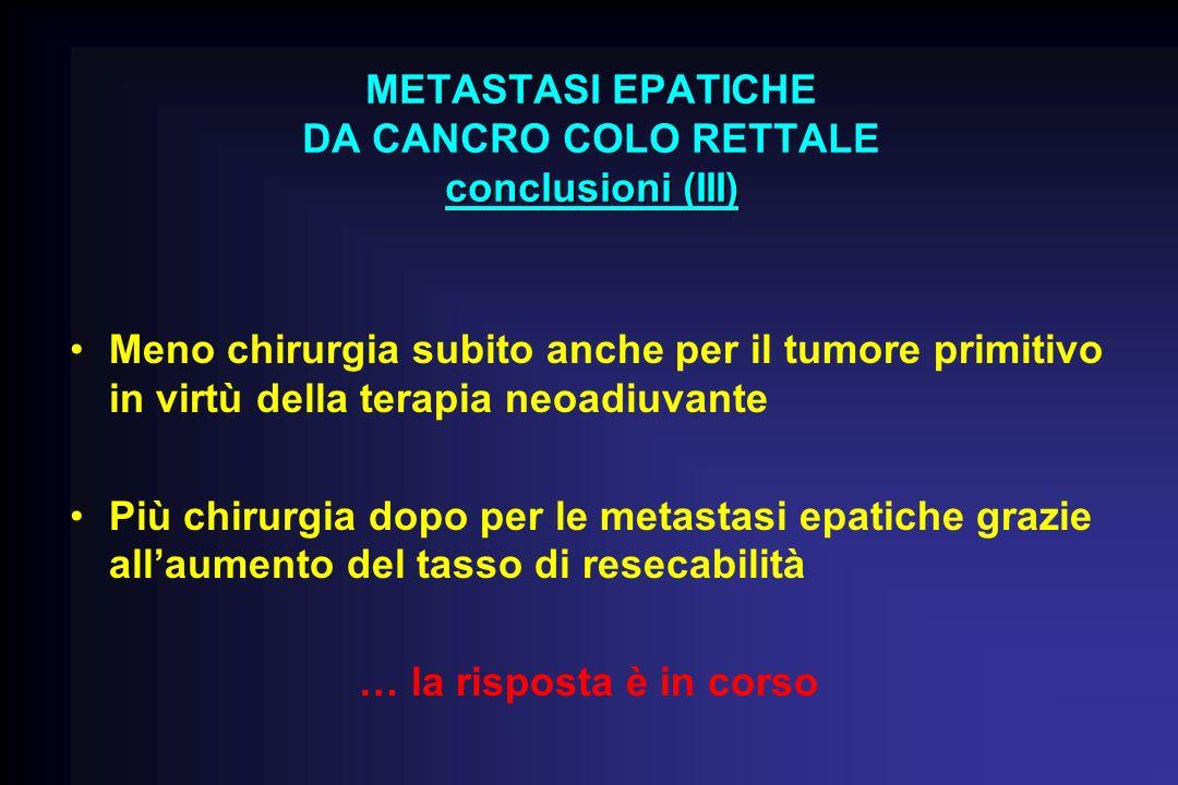 METASTASI EPATICHE DA CANCRO COLO RETTALE conclusioni (III)