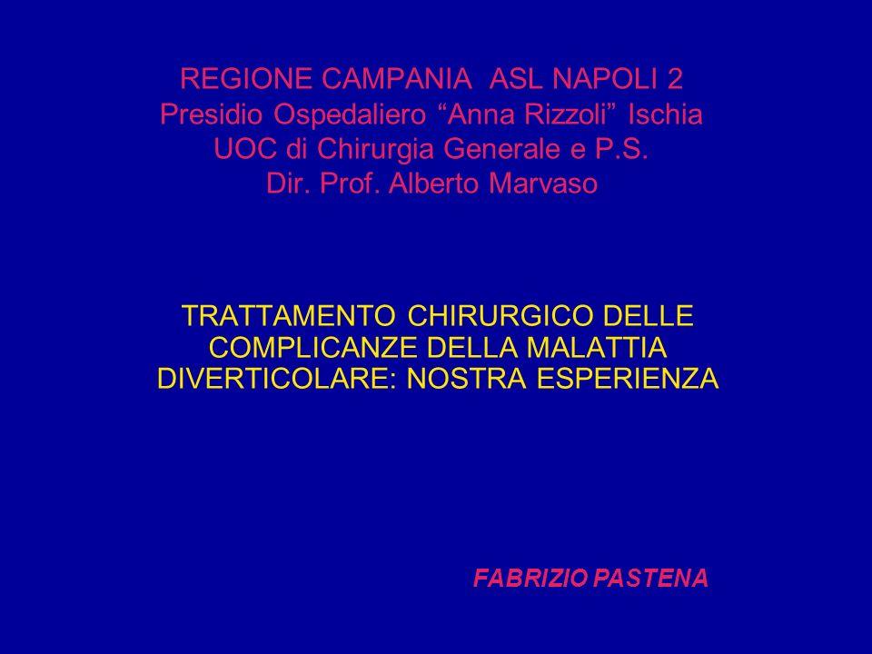 REGIONE CAMPANIA ASL NAPOLI 2 Presidio Ospedaliero Anna Rizzoli Ischia UOC di Chirurgia Generale e P.S. Dir. Prof. Alberto Marvaso