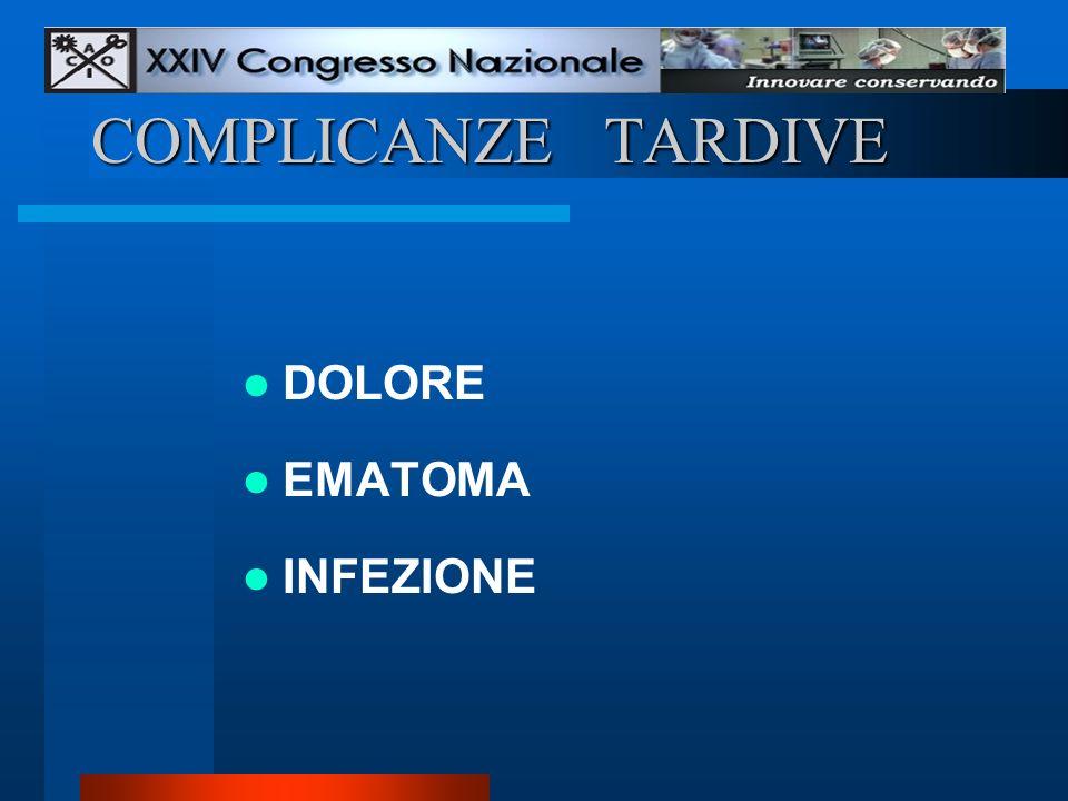 COMPLICANZE TARDIVE DOLORE EMATOMA INFEZIONE