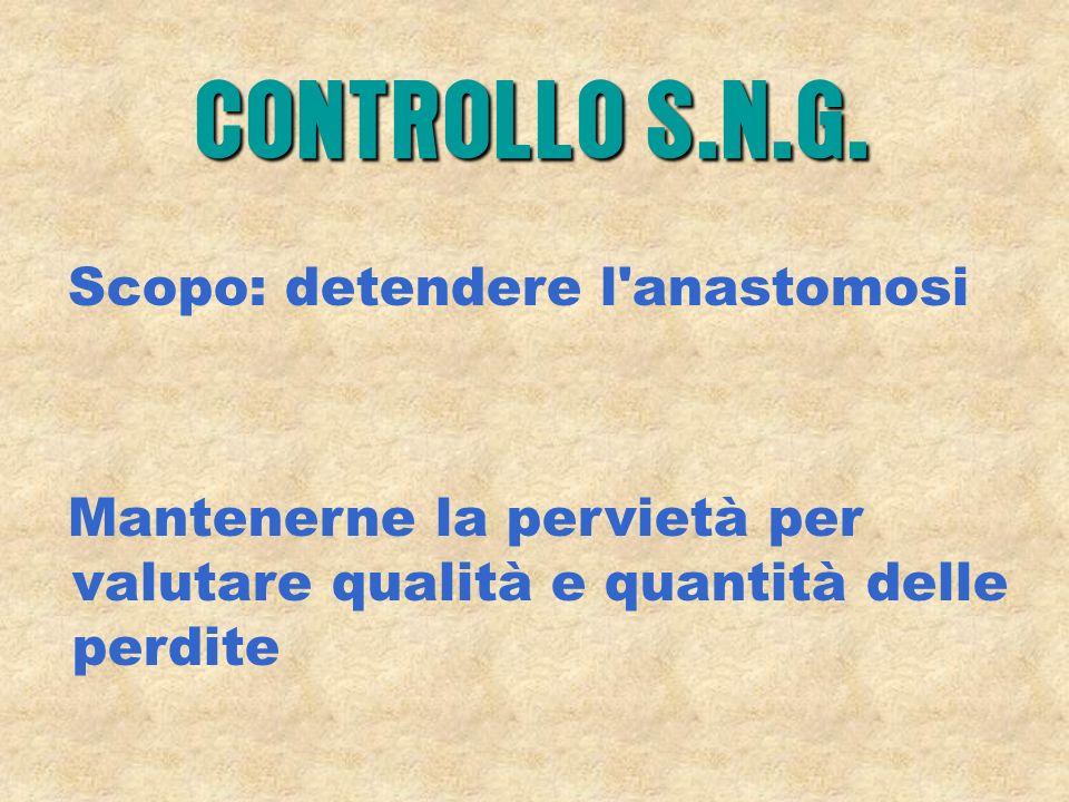 CONTROLLO S.N.G. Scopo: detendere l anastomosi