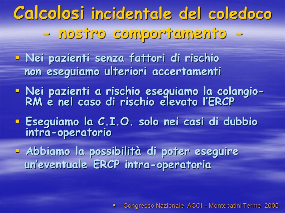 Calcolosi incidentale del coledoco - nostro comportamento -