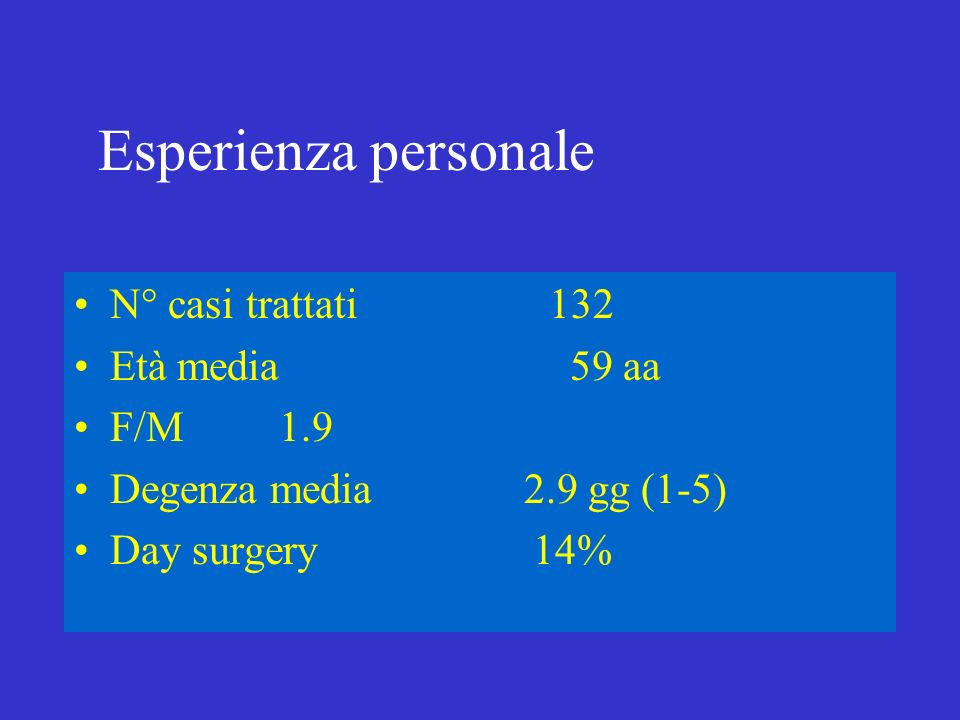 Esperienza personale N° casi trattati 132 Età media 59 aa F/M 1.9