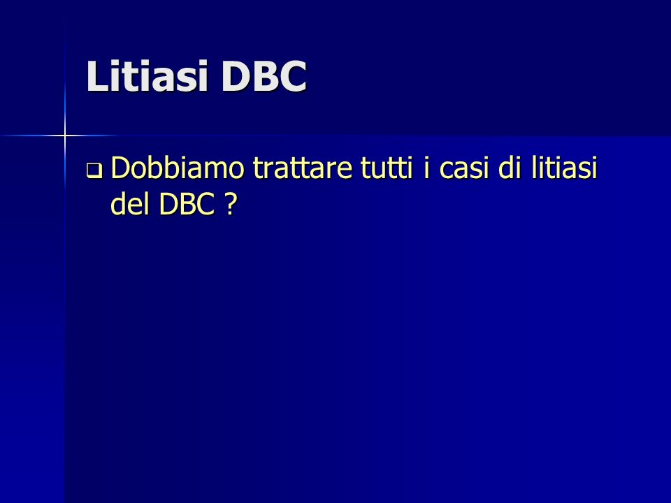 Litiasi DBC Dobbiamo trattare tutti i casi di litiasi del DBC