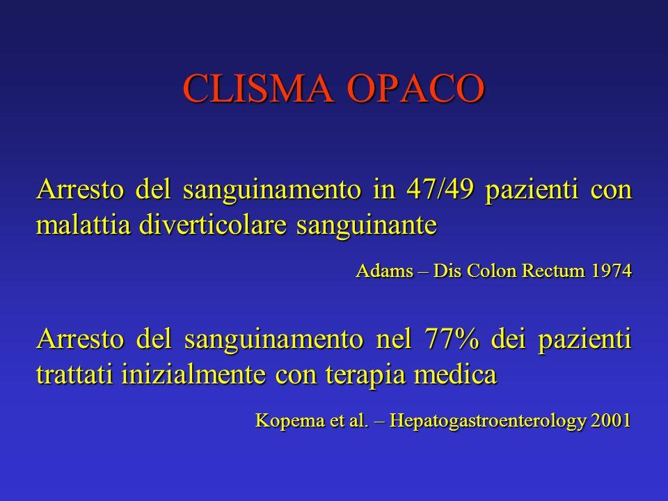 CLISMA OPACO Arresto del sanguinamento in 47/49 pazienti con malattia diverticolare sanguinante. Adams – Dis Colon Rectum 1974.