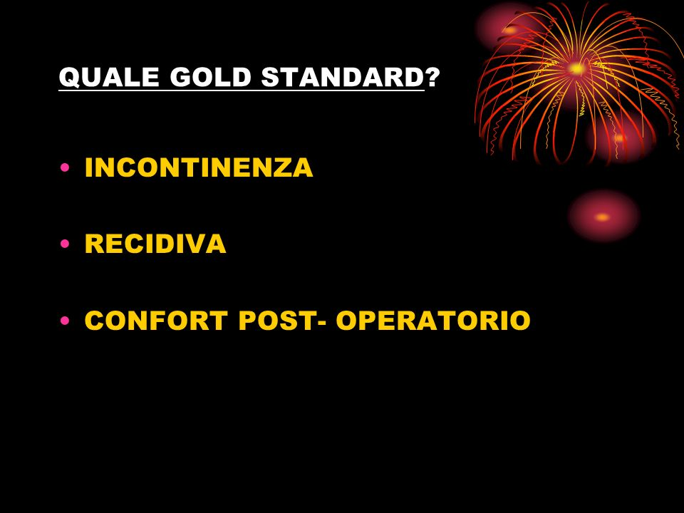 QUALE GOLD STANDARD INCONTINENZA RECIDIVA CONFORT POST- OPERATORIO