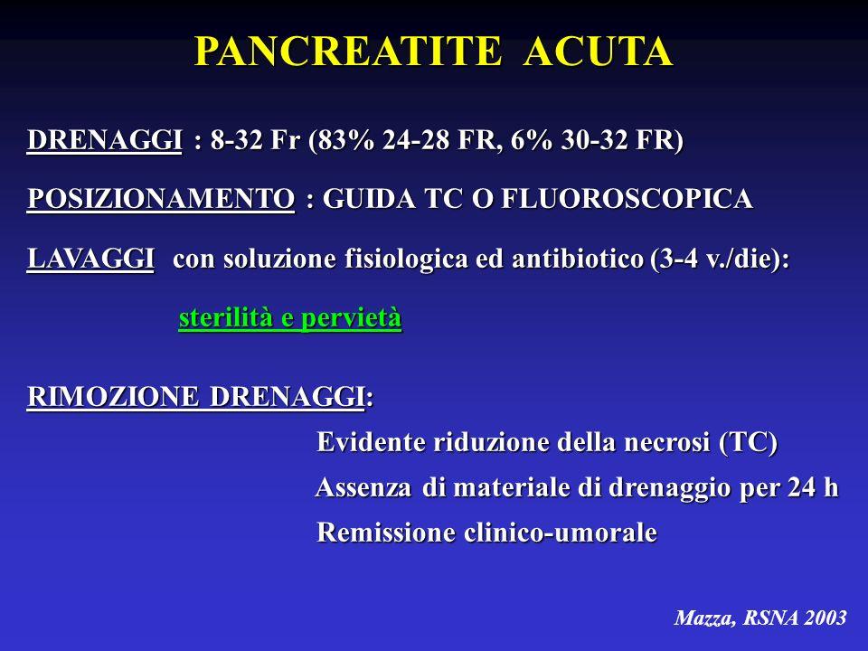 PANCREATITE ACUTA DRENAGGI : 8-32 Fr (83% 24-28 FR, 6% 30-32 FR)
