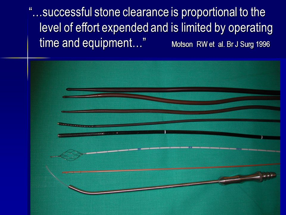 …successful stone clearance is proportional to the level of effort expended and is limited by operating time and equipment… Motson RW et al.