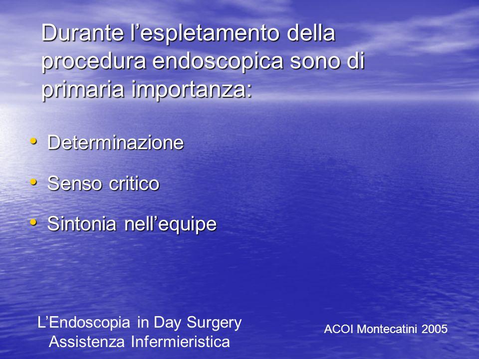 Durante l'espletamento della procedura endoscopica sono di primaria importanza: