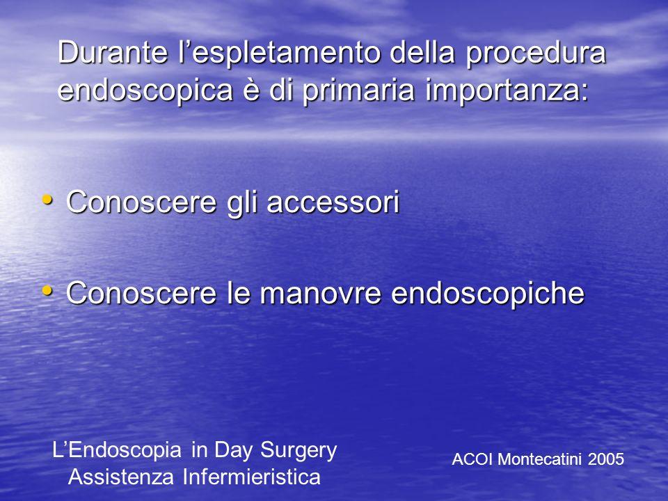 Conoscere gli accessori Conoscere le manovre endoscopiche