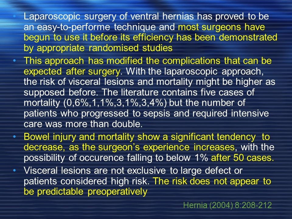 Laparoscopic surgery of ventral hernias has proved to be an easy-to-performe technique and most surgeons have begun to use it before its efficiency has been demonstrated by appropriate randomised studies