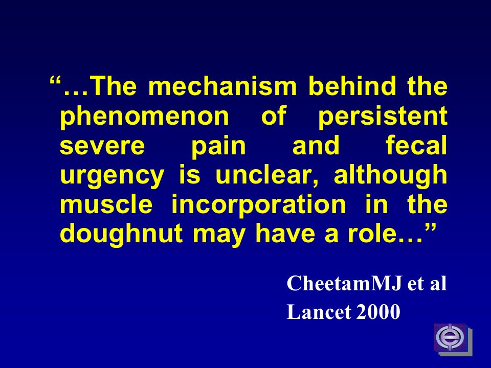 …The mechanism behind the phenomenon of persistent severe pain and fecal urgency is unclear, although muscle incorporation in the doughnut may have a role…