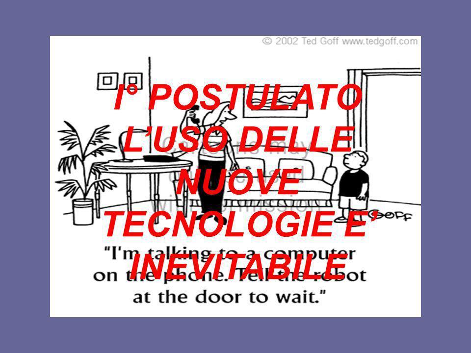 I° POSTULATO L'USO DELLE NUOVE TECNOLOGIE E' INEVITABILE