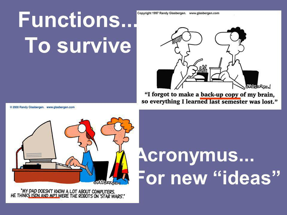 Functions... To survive Acronymus... For new ideas