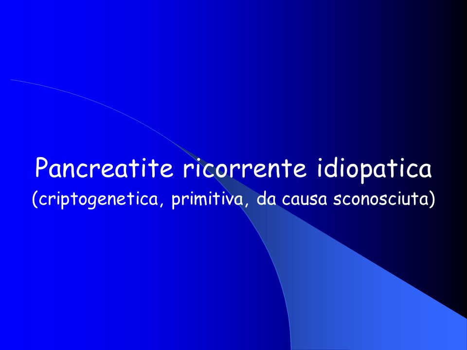 Pancreatite ricorrente idiopatica